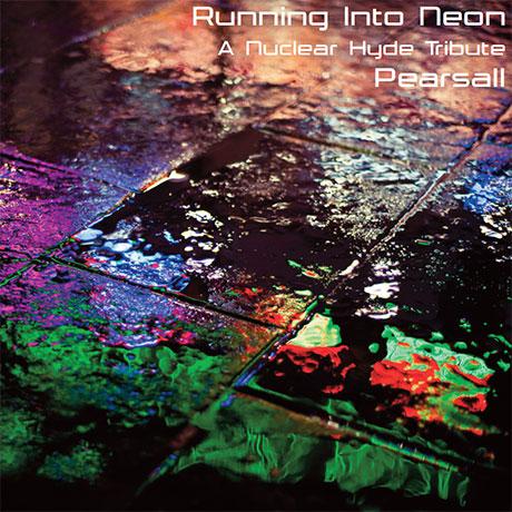 Pearsall-RunningIntoNeon%28NuclearHydeTribute%29.jpg